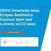 DEKA Smartxide laser, Eclipse Aesthetics Equinox laser and Lutronic eCO2 laser